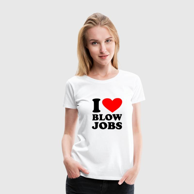White I love Blowjobs Women's Tees - Women's Premium T-Shirt