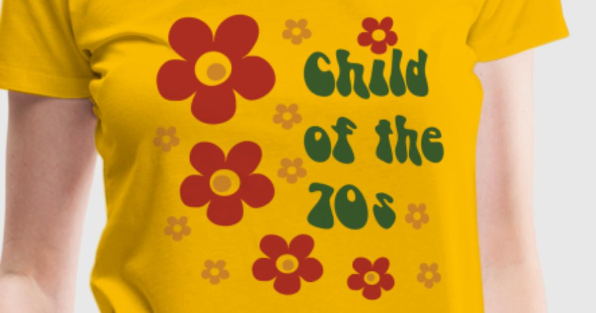 Child of the 70s t shirt spreadshirt for One color t shirt design inspiration