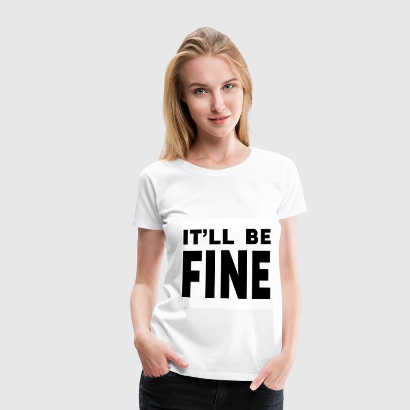 It'll Be Fine Women's T - Women's Premium T-Shirt
