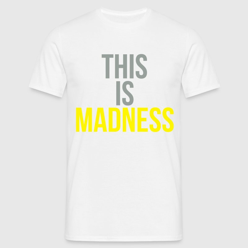 This is madness T-Shirts - Männer T-Shirt
