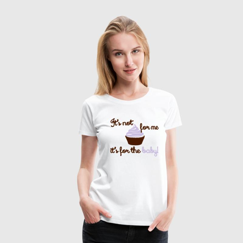 It' not for me, I'ts for the baby! T-shirts - Dame premium T-shirt