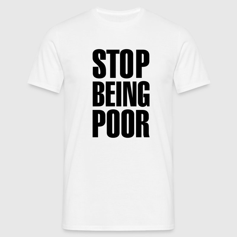 Stop Being Poor (Paris Hilton) T-Shirts - Men's T-Shirt
