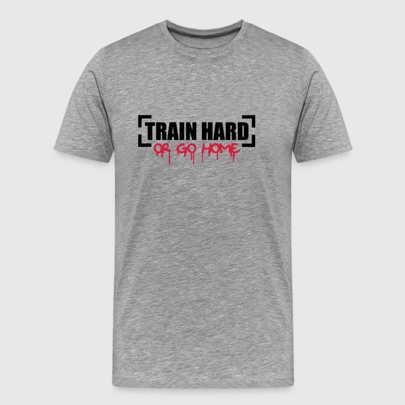 Train Hard Or Go Home Camisetas - Camiseta premium hombre