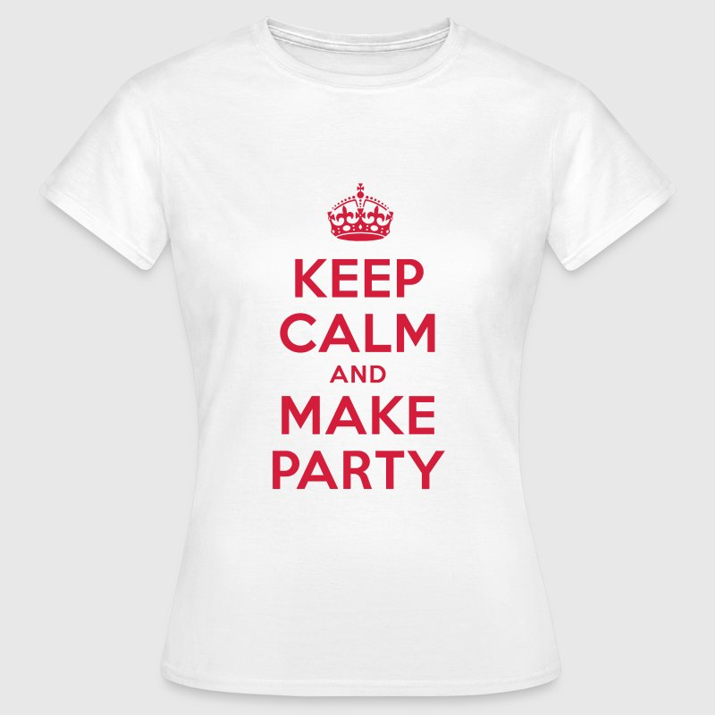 Keep Calm And Make Party T Shirt Spreadshirt
