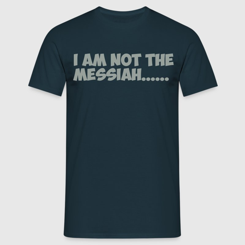 Not the Messiah T-shirt - Men's T-Shirt