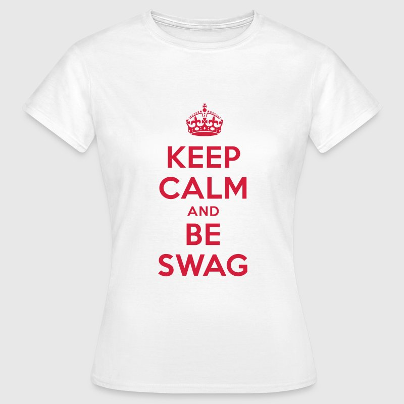 keep calm and be swag T-Shirts - Frauen T-Shirt