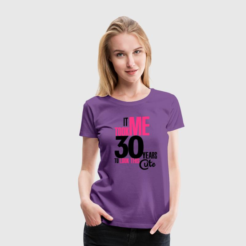 It took me 30 years to look this cute Camisetas - Camiseta premium mujer