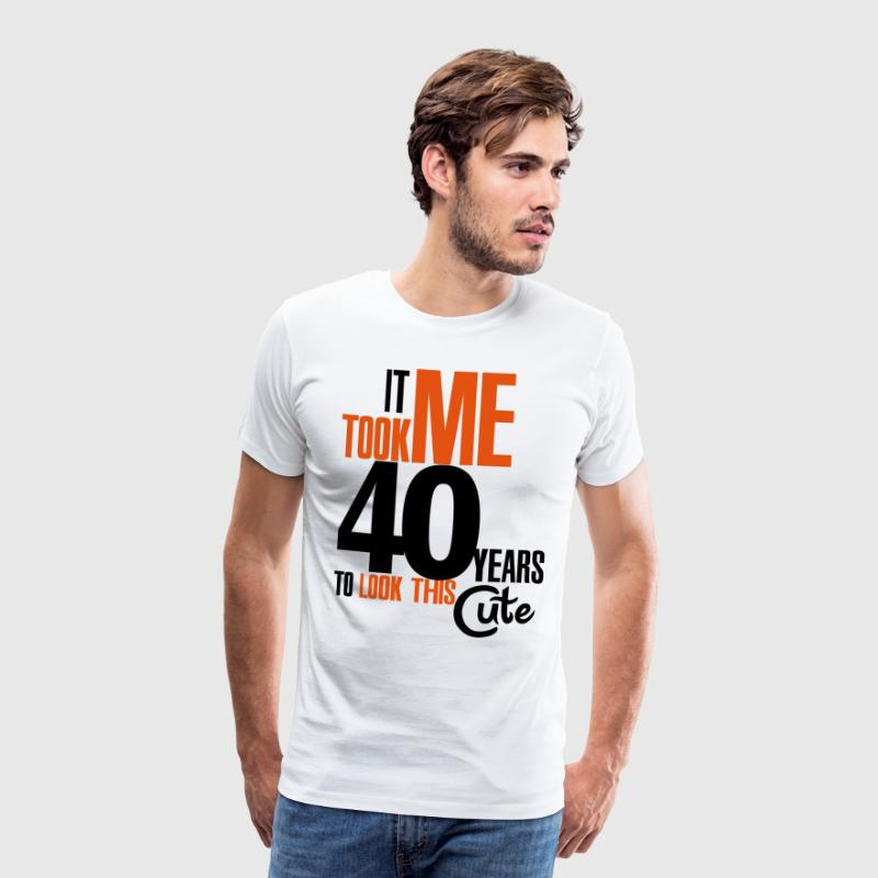 It took me 40 years to look this cute Tee shirts - T-shirt Premium Homme