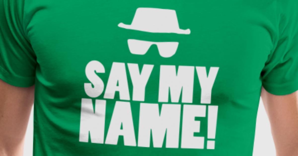 say my name t shirt spreadshirt. Black Bedroom Furniture Sets. Home Design Ideas