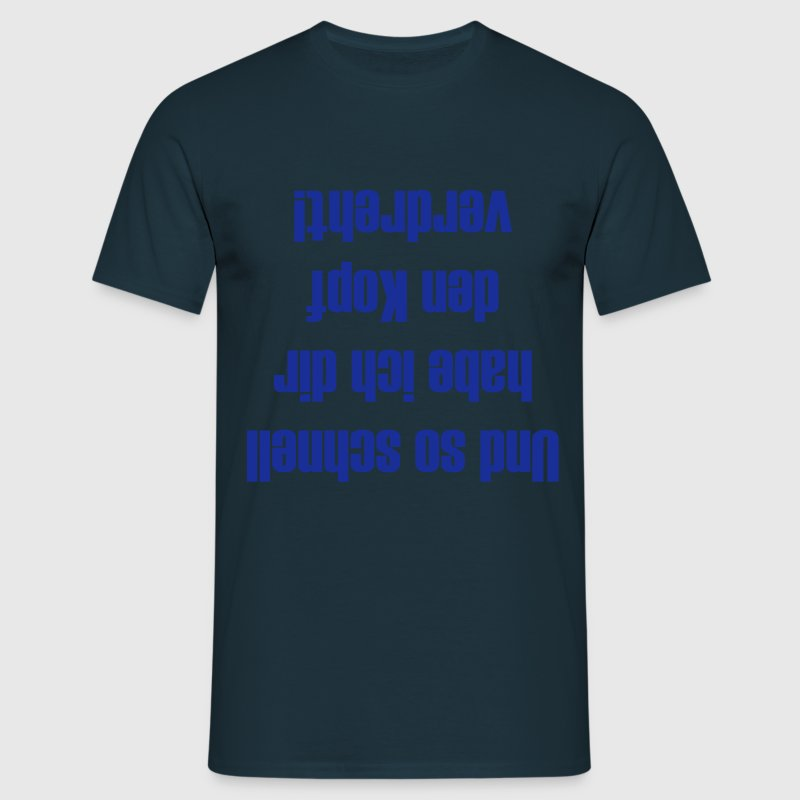 und so schnell habe ich dir den kopf verdreht t shirt spreadshirt. Black Bedroom Furniture Sets. Home Design Ideas