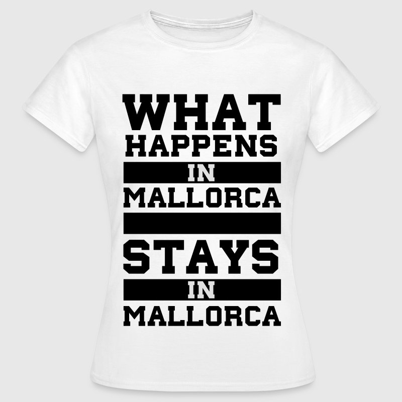 White What Happens in Majorca stays in Mallorca T-Shirts - Women's T-Shirt