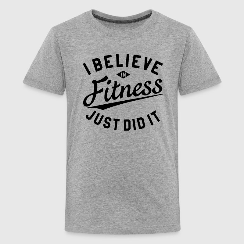 I BELIEVE IN FITNESS, JUST DID IT T-Shirts - Teenager Premium T-Shirt