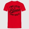 I BELIEVE IN FITNESS, JUST DID IT T-Shirts - Männer T-Shirt