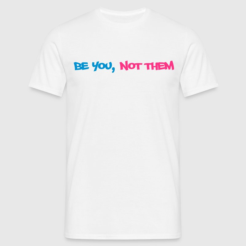 be you not them T-Shirts - Men's T-Shirt