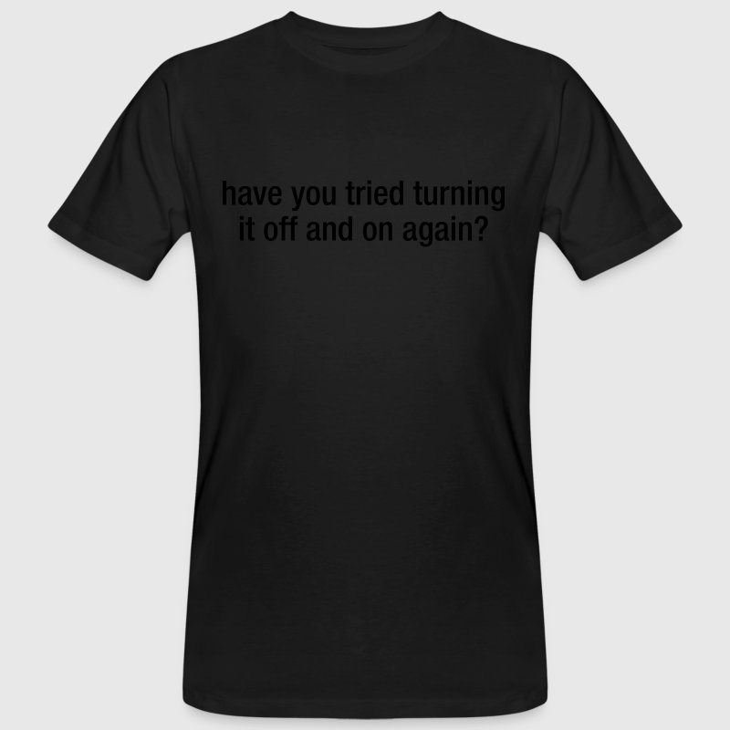 Have You Tried Trutning It Off And On Again? T-Shirts - Männer Bio-T-Shirt