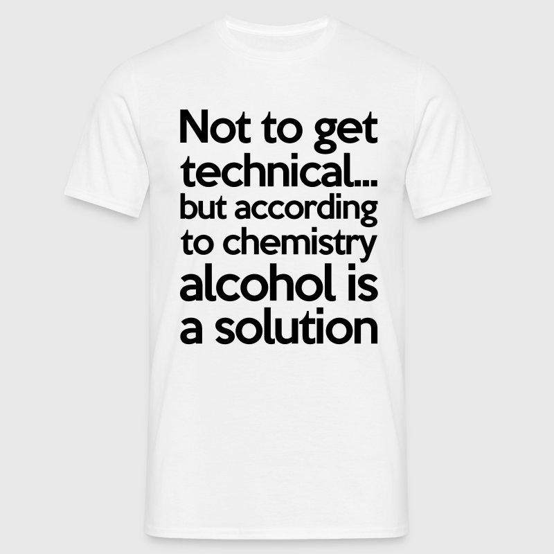 Alcohol Is A Solution T-Shirts - Men's T-Shirt