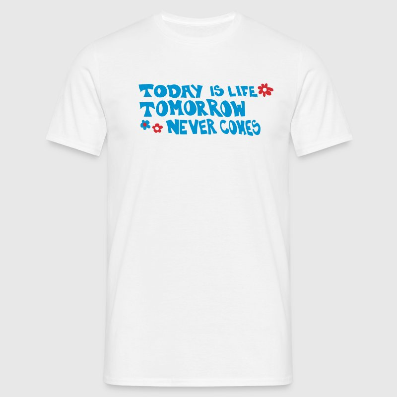 Toda is life tomorrow never comes - Men's T-Shirt