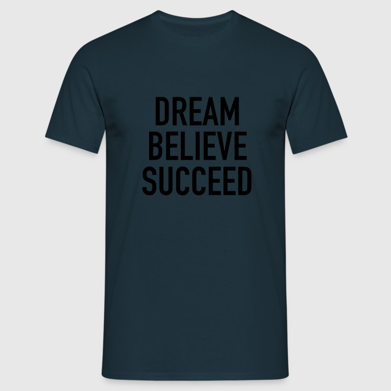 Dream Believe Succeed T-Shirts - Men's T-Shirt