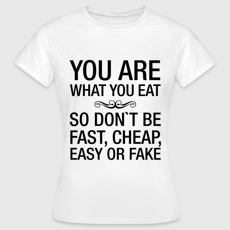 You Are What You Eat T-Shirts - Women's T-Shirt