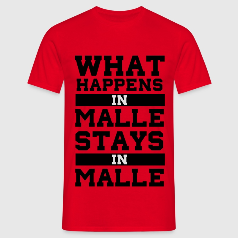 what happens in malle stays in malle T-Shirts - Männer T-Shirt