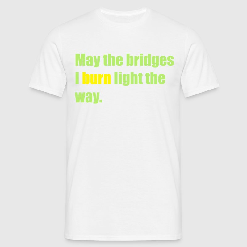 May the bridges I burn light the way Camisetas - Camiseta hombre