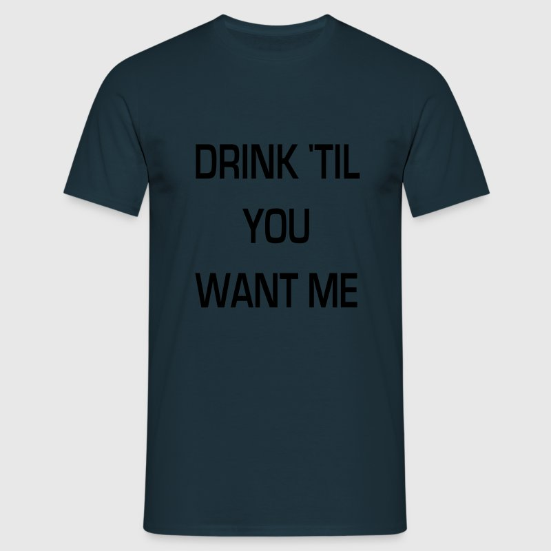 drink 'til you want me T-shirts - Herre-T-shirt