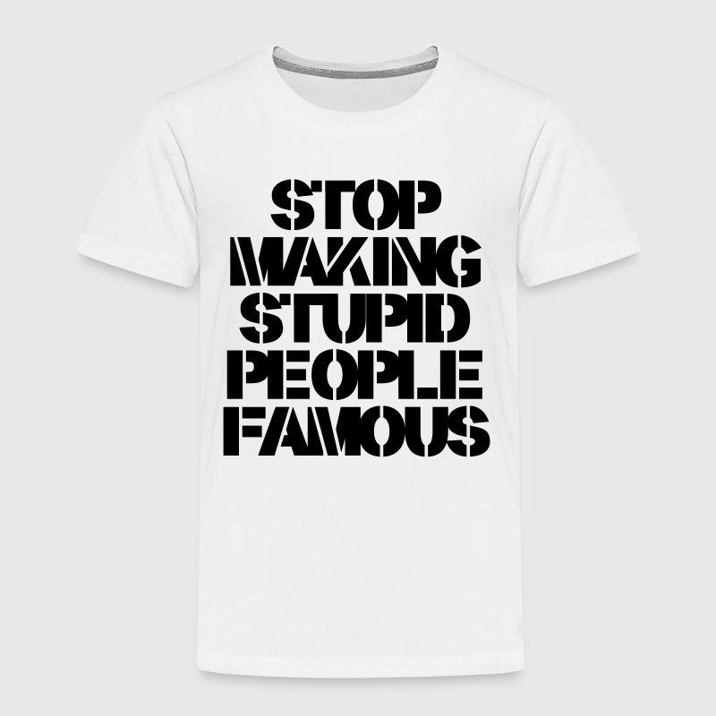 Stop Making Stupid People Famous T-Shirts - Kinder Premium T-Shirt