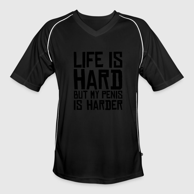 life is hard but my penis is harder T-Shirts - Männer Fußball-Trikot