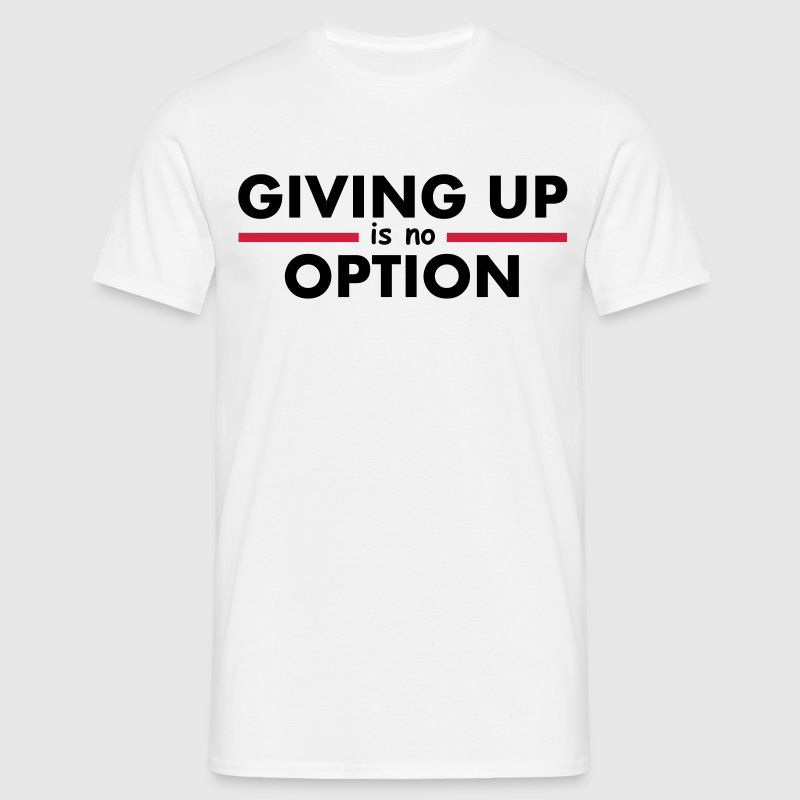Giving Up is no Option T-Shirts - Männer T-Shirt