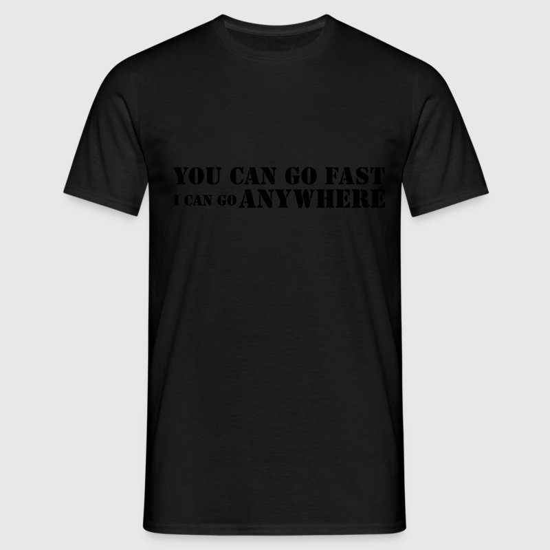 YOU CAN GO FAST... Shirt - Männer T-Shirt
