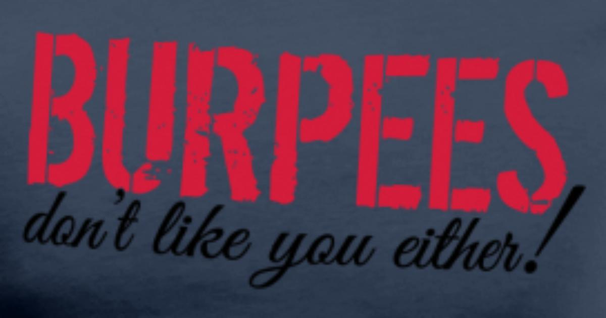 Burpees don 39 t like you either t shirt spreadshirt for Products that don t exist