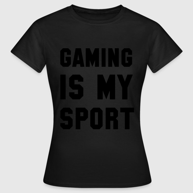 Gaming is my Sport T-Shirts - Frauen T-Shirt