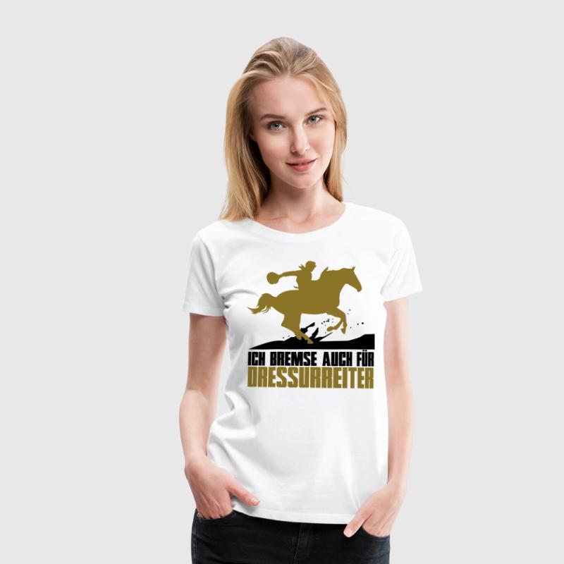 ich bremse auch f r dressurreiter t shirt spreadshirt. Black Bedroom Furniture Sets. Home Design Ideas