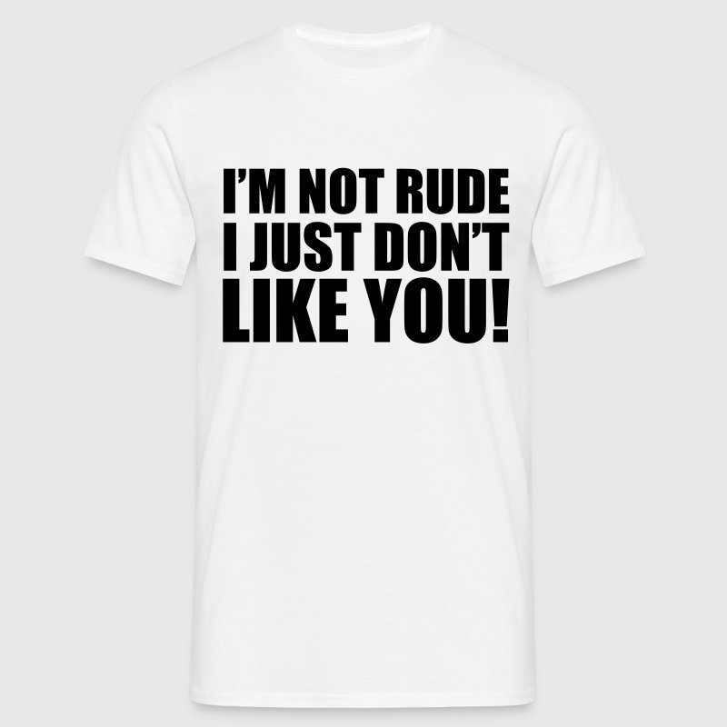 T Shirt I 39 M Not Rude Spreadshirt