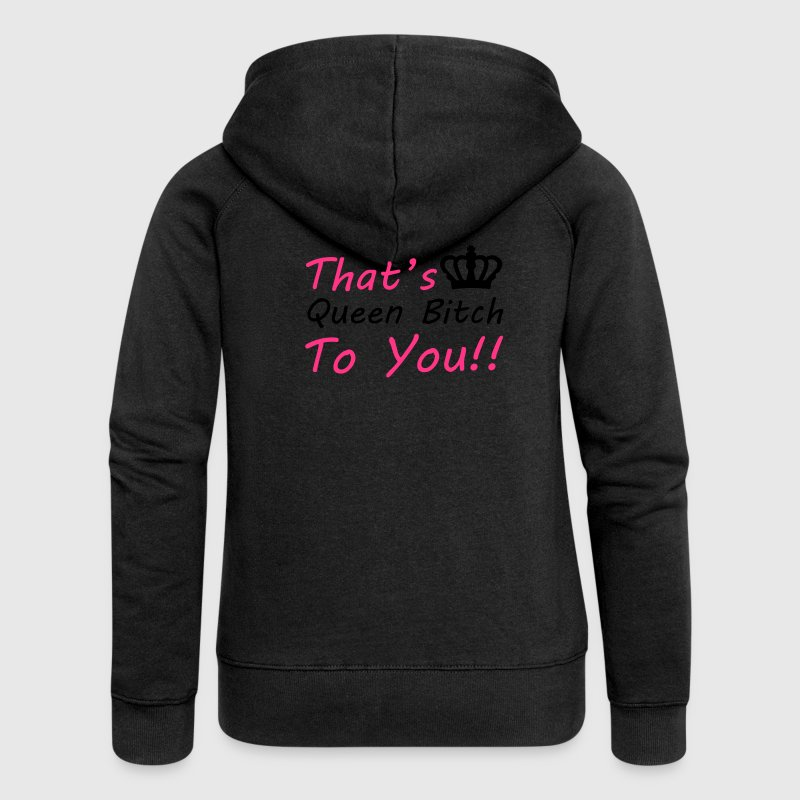 Queen Bitch Hoodies & Sweatshirts - Women's Premium Hooded Jacket