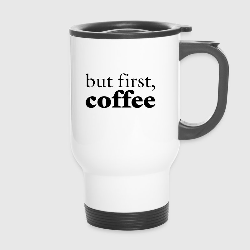 But First, Coffee Bouteilles et tasses - Mug thermos