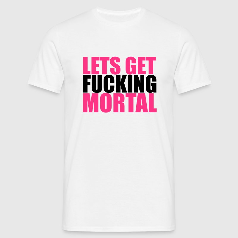 Lets Get Mortal T-Shirts - Men's T-Shirt