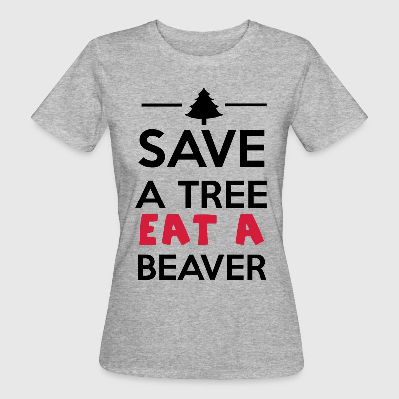 Forest and Animal - Save a Tree eat a Beaver T-Shirts - Women's Organic T-shirt