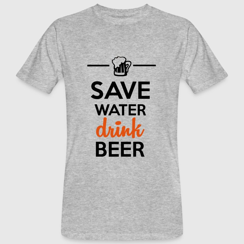 Alcohol Fun Shirt - Save water drink beer T-Shirts - Men's Organic T-shirt