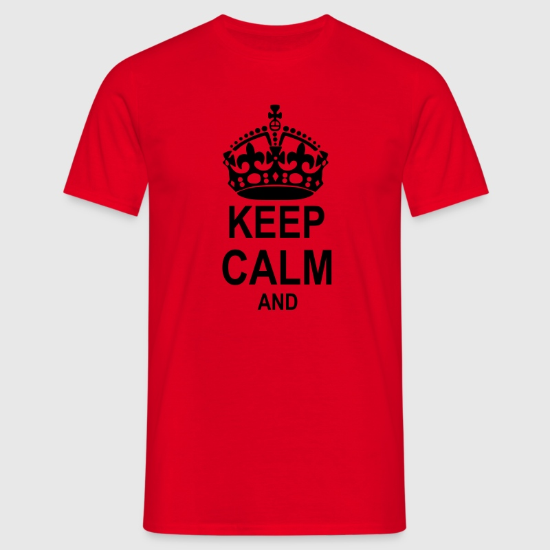 KEEP CALM AND add your own text T-Shirts - Men's T-Shirt