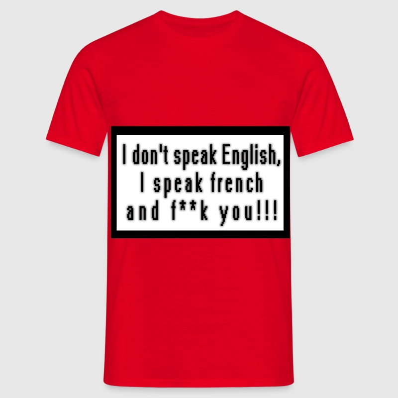 I don't speak English, I speak french and fuck you Tee shirts - T-shirt Homme