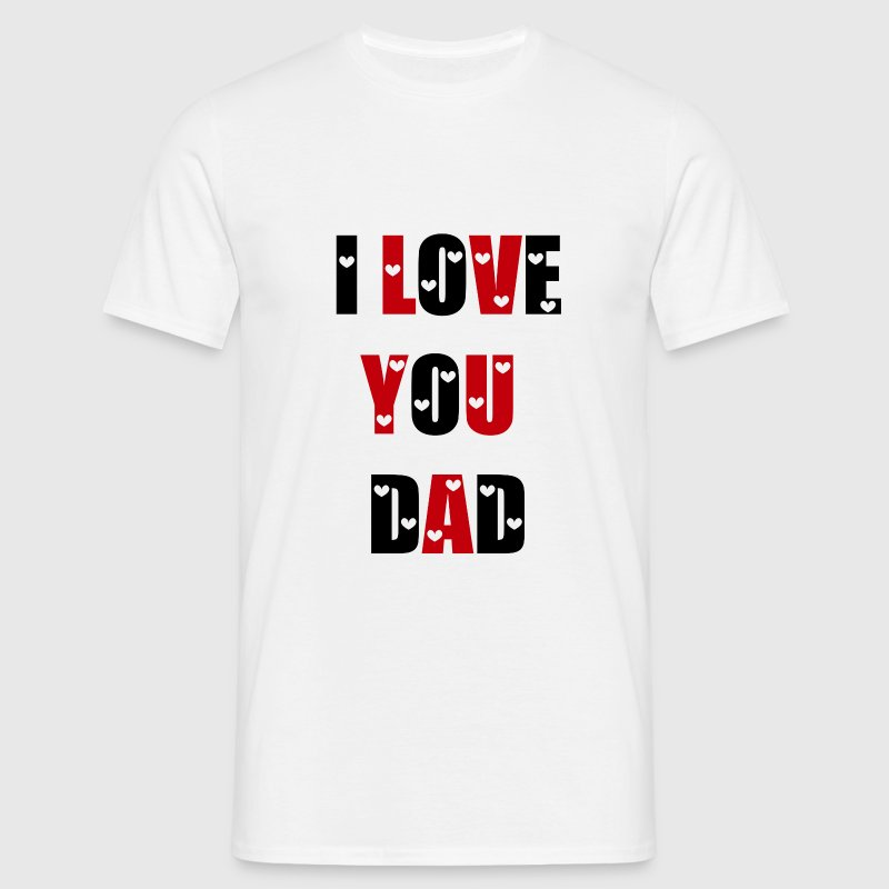 I Love You Dad T-Shirts - Men's T-Shirt