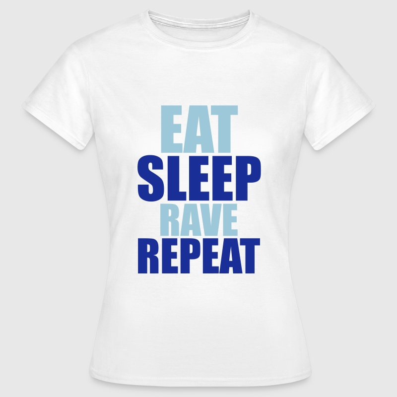 Eat Sleep Rave Repeat T-Shirts - Women's T-Shirt