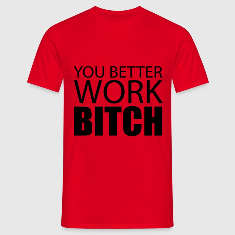 Work Bitch Tee shirts - T-shirt Homme