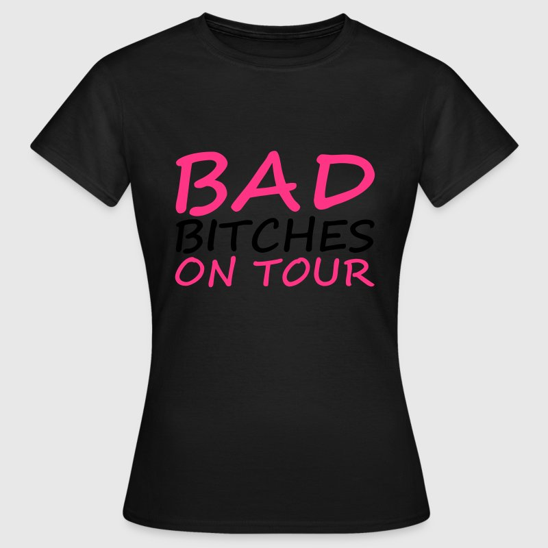 Bad Bitches T-Shirts - Women's T-Shirt