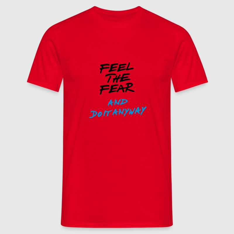 Feel the fear and do it anyway  T-Shirts - Männer T-Shirt