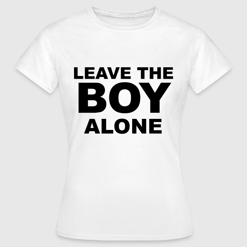 Leave the Boy alone T-Shirts - Women's T-Shirt