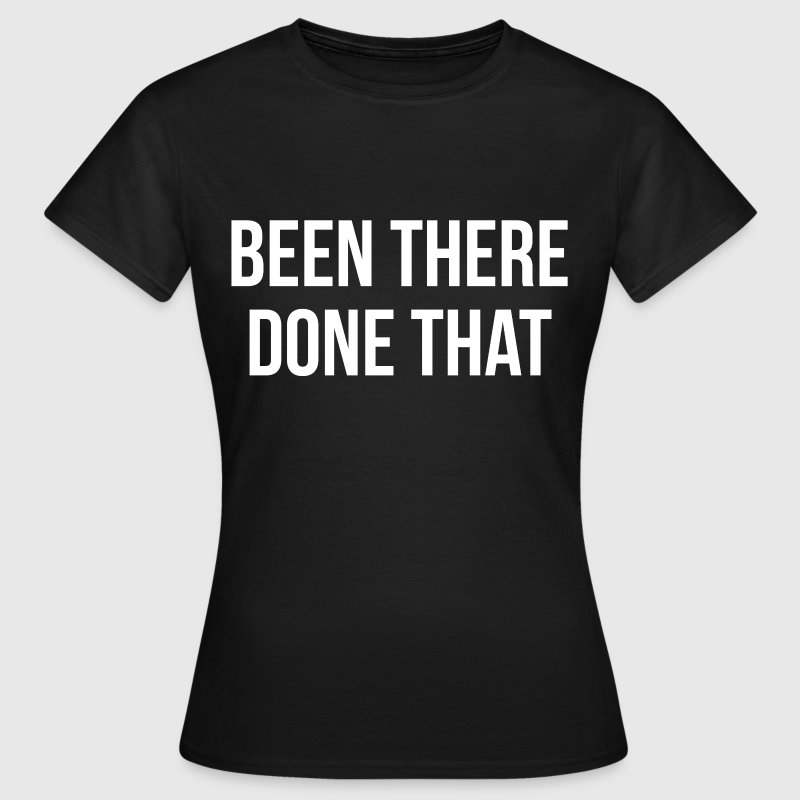 Been there done that T-Shirts - Women's T-Shirt