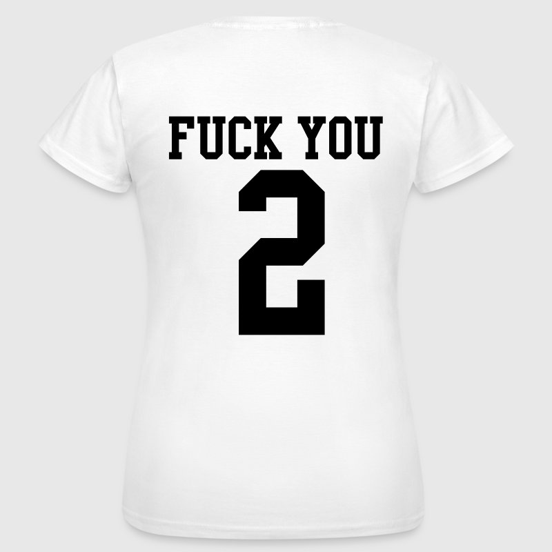 Fuck you 2 T-shirts - Vrouwen T-shirt