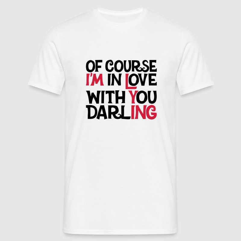 Of course I'm in Love with you Darling, EUshirt T-Shirts - Männer T-Shirt